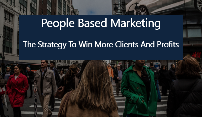 People Based Marketing Strategy To Win More Clients And Profits
